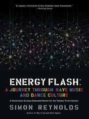Energy Flash - A Journey Through Rave Music and Dance Culture ebook by Simon Reynolds