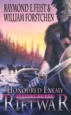 Honoured Enemy (Legends of the Riftwar, Book 1) ebook by Raymond E. Feist, William Forstchen