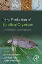 Mass Production of Beneficial Organisms ebook by Juan A. Morales-Ramos,M. Guadalupe Rojas,David I. Shapiro-Ilan