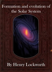 Formation and evolution of the Solar System ebook by Henry Lockworth,Eliza Chairwood,Bradley Smith