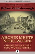 Archie Meets Nero Wolfe - A Prequel to Rex Stout's Nero Wolfe Mysteries ebook by Robert Goldsborough