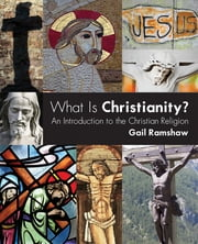 What Is Christianity - An Introduction to the Christian Religion ebook by Gail Ramshaw
