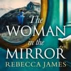 The Woman In The Mirror audiobook by Rebecca James, Charlotte Newton-John, Katharine Mangold