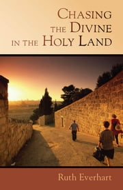 Chasing the Divine in the Holy Land ebook by Ruth Everhart