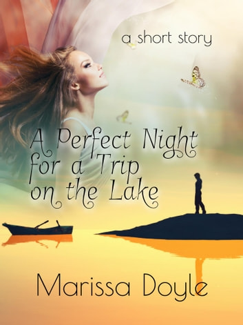 A Perfect Night for a Trip on the Lake - a short story ebook by Marissa Doyle
