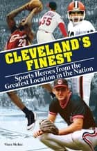 Cleveland's Finest - Sports Heroes From the Greatest Location in the Nation ebook by Vince McKee
