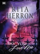 Say You Love Me ebook by Rita Herron