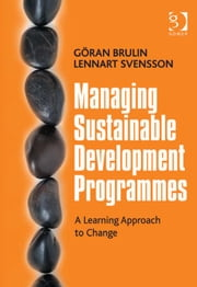 Managing Sustainable Development Programmes - A Learning Approach to Change ebook by Mr Göran Brulin,Mr Lennart Svensson