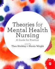 Theories for Mental Health Nursing - A Guide for Practice ebook by Theo Stickley, Nicola Wright