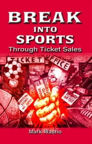 Break Into Sports: Through Ticket Sales ebook by Mark Washo