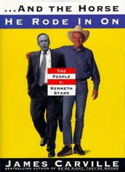 And The Horse He Rode In On - The People v. Kenneth Starr ebook by James Carville