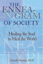 The Enneagram of Society: Healing the Soul to Heal the World ebook by Naranjo, Claudio