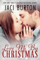 Love Me By Christmas ebook by Jaci Burton