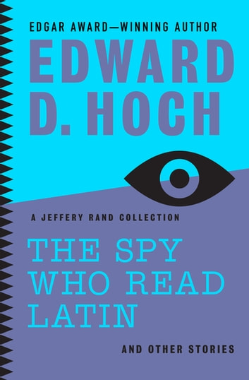 The Spy Who Read Latin: And Other Stories - A Jeffery Rand Collection ebook by Edward D. Hoch