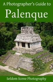 A Photographer's Guide to Palenque ebook by Seldom Scene Photography