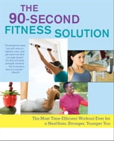 The 90-Second Fitness Solution - The Most Time-Efficient Workout Ever for a Healthier, Stronger, Younger You ebook by Pete Cerqua
