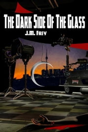 The Dark Side Of The Glass ebook by J.M. Frey