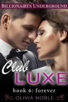 Club Luxe 6: Forever ebook by Olivia Noble