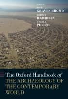 The Oxford Handbook of the Archaeology of the Contemporary World ebook by Paul Graves-Brown, Rodney Harrison, Angela Piccini