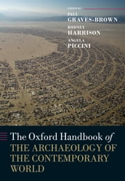 The Oxford Handbook of the Archaeology of the Contemporary World ebook by Paul Graves-Brown,Rodney Harrison,Angela Piccini