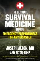 The Ultimate Survival Medicine Guide ebook by Joseph Alton,Amy  Alton