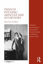 Francis Poulenc: Articles and Interviews - Notes from the Heart ebook by Nicolas Southon,Roger Nichols
