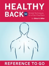Healthy Back: Reference to Go - 50 Simple Techniques for a Pain-Free Back ebook by Olivia H. Miller