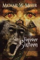 Forever Sixteen ebook by Michael W. Messer