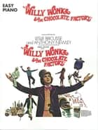Willy Wonka & The Chocolate Factory (Songbook) ebook by Sam Holland