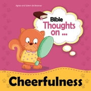 Bible Thoughts on Cheerfulness - A happy heart makes a face look cheerful. Proverbs 15:13 ebook by Agnes de Bezenac,Salem de Bezenac