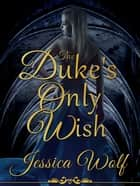 The Duke's Only Wish ebook by Jessica Wolf