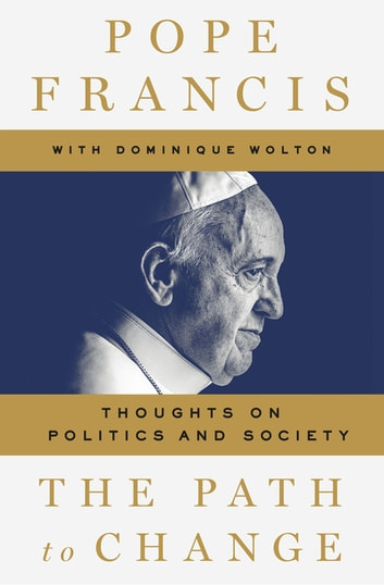 The Path to Change - Thoughts on Politics and Society ebook by Pope Francis,Dominique Wolton