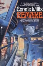 Remake - A Novel ebook by Connie Willis