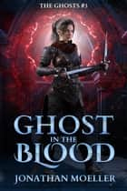 Ghost in the Blood ebook by Jonathan Moeller