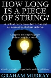 How Long Is A Piece Of String? ebook by Graham Murray