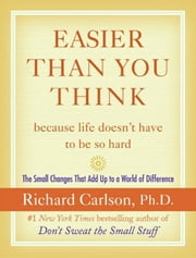 Easier Than You Think ...because life doesn't have to be so hard ebook by Richard Carlson
