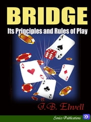 Bridge : Its Principles and Rules of Play ebook by J.B. Elwell