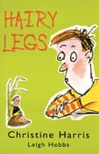 Hairy Legs ebook by Christine Harris