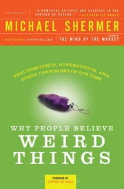 Why People Believe Weird Things - Pseudoscience, Superstition, and Other Confusions of Our Time ebook by Michael Shermer,Stephen Jay Gould