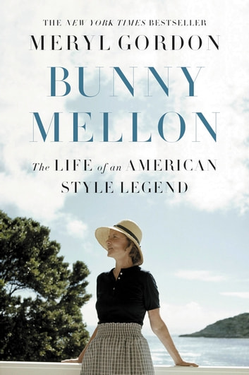 Bunny Mellon - The Life of an American Style Legend ebook by Meryl Gordon