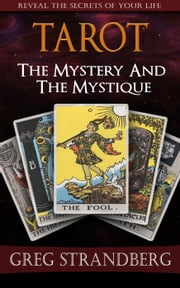 Tarot: The Mystery and the Mystique ebook by Greg Strandberg