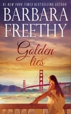 Golden Lies ebook by Barbara Freethy