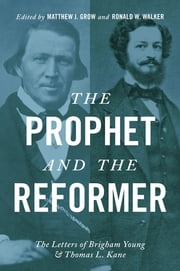 The Prophet and the Reformer - The Letters of Brigham Young and Thomas L. Kane ebook by Matthew J. Grow,Ronald W. Walker