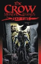Crow: Midnight Legends Vol. 1 - Dead Time ebook by O'Barr, J.;  Wagner, John; Maleev,...