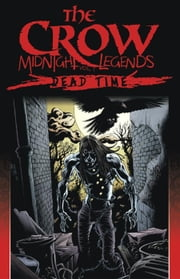 Crow: Midnight Legends Vol. 1 - Dead Time ebook by O'Barr, J.;  Wagner, John; Maleev, Alexander; Hotz, Kyle