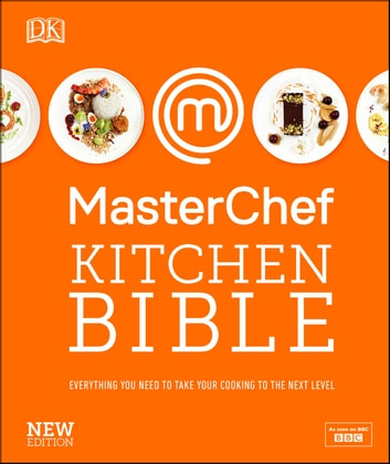 MasterChef Kitchen Bible New Edition - Everything you need to take your cooking to the next level ebook by MasterChef