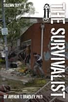The Survivalist (Solemn Duty) ebook by Arthur T. Bradley