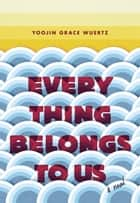 Everything Belongs to Us ebook by Yoojin Grace Wuertz