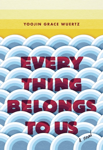 Everything Belongs to Us - A Novel ebook by Yoojin Grace Wuertz