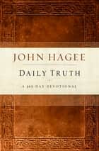 Daily Truth Devotional - A 365 Day Devotional ebook by John Hagee